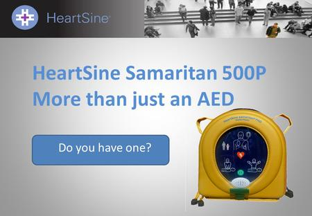 HeartSine Samaritan 500P More than just an AED Do you have one?