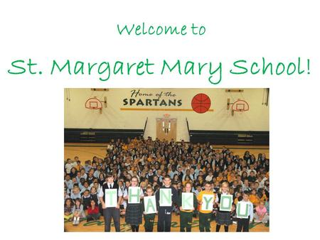 Welcome to St. Margaret Mary School!. In Praise of Children Lord, you have made these children as varied as the flowers of a garden. You have blessed.