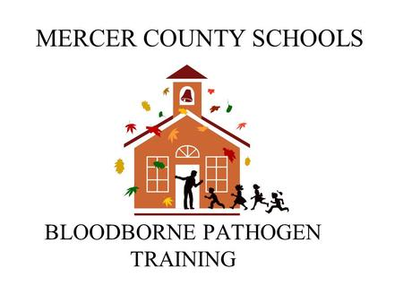 MERCER COUNTY SCHOOLS BLOODBORNE PATHOGEN TRAINING.