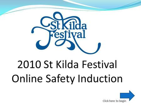 Click here to begin 2010 St Kilda Festival Online Safety Induction.