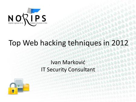 Top Web hacking tehniques in 2012 Ivan Marković IT Security Consultant.