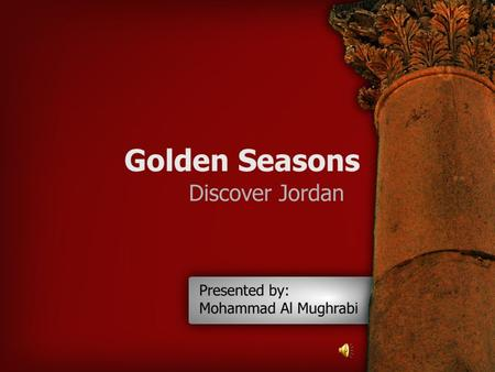 Golden Seasons Content Our profile. Dead Sea. Umm Qais Hammat Ma'in(Hot Spring ). Petra. Jerash. Aqaba. Wadi Rum. www.goldenseasons.com.