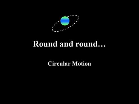 Round and round… Circular Motion. Circular Speed & Velocity When objects move in a circular path, we will only consider those that have a constant speed.