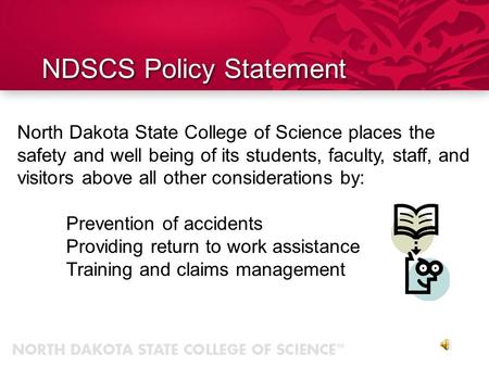 North Dakota State College of Science places the safety and well being of its students, faculty, staff, and visitors above all other considerations by: