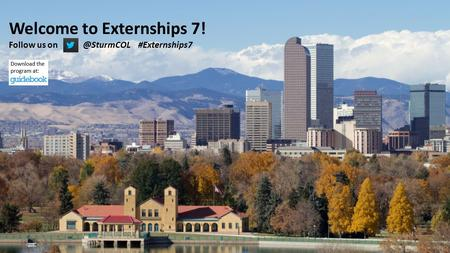 Externships 7 Welcome to Externships 7! Follow us #Externships7.