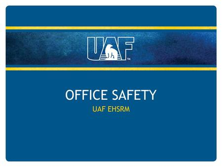 OFFICE SAFETY UAF EHSRM. OFFICE SAFETY Overview General Office Safety Materials Handling Hazard Communication Signs and Tags Electrical Ergonomics Indoor.