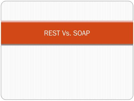 REST Vs. SOAP. REST Vs SOAP Simple web service as an example: querying a phonebook application for the details of a given user Using Web Services and.