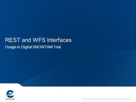 The European Organisation for the Safety of Air Navigation REST and WFS Interfaces Usage in Digital SNOWTAM Trial.