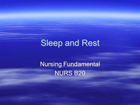 Sleep and Rest Nursing Fundamental NURS B20 Nursing Fundamental NURS B20.