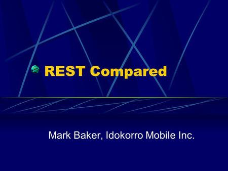 REST Compared Mark Baker, Idokorro Mobile Inc.. REST Compared Will compare with other Distributed Object-like architectural styles i.e. chuck messages.