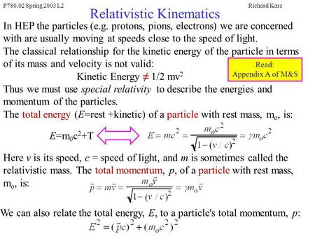 P780.02 Spring 2003 L2Richard Kass Relativistic Kinematics In HEP the particles (e.g. protons, pions, electrons) we are concerned with are usually moving.