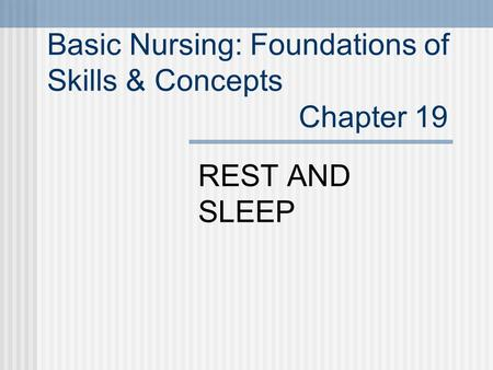 Basic Nursing: Foundations of Skills & Concepts Chapter 19 REST AND SLEEP.