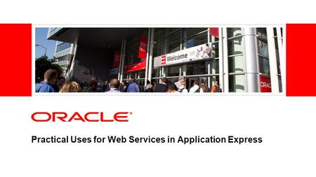 Practical Uses for Web Services in Application Express.