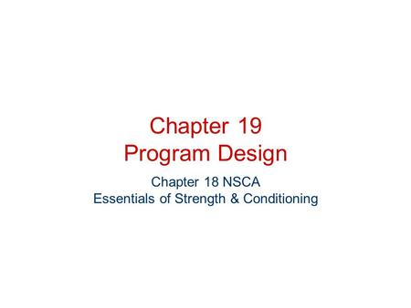 Chapter 19 Program Design Chapter 18 NSCA Essentials of Strength & Conditioning.