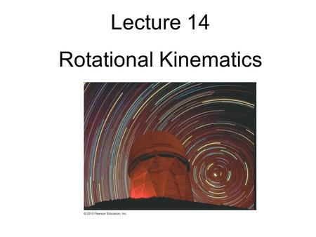 Lecture 14 Rotational Kinematics. Reading and Review.