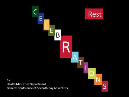 Rest S By Health Ministries Department General Conference of Seventh-day Adventists N O I T A R B E L E C.