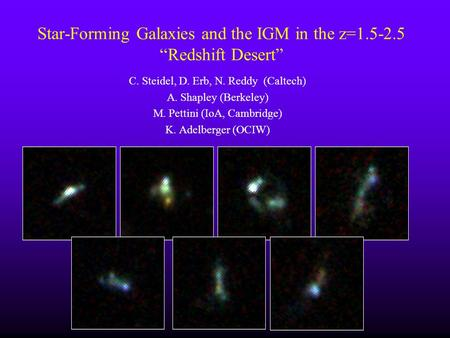 Star-Forming Galaxies and the IGM in the z=1.5-2.5 Redshift Desert C. Steidel, D. Erb, N. Reddy (Caltech) A. Shapley (Berkeley) M. Pettini (IoA, Cambridge)