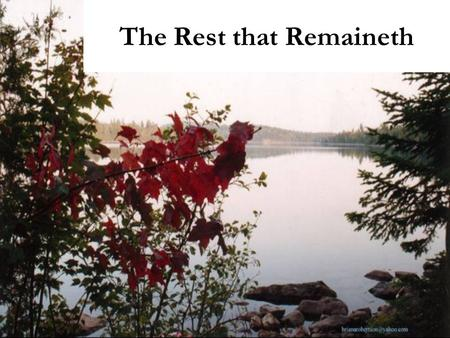 The Rest that Remaineth. There remaineth therefore a rest to the people of God Hebrews 4:9.