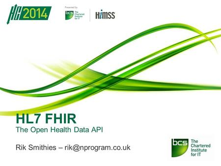 The Open Health Data API Rik Smithies – HL7 FHIR.