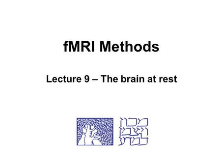 FMRI Methods Lecture 9 – The brain at rest. The brain never rests! Brain takes up 20% of the metabolites in the body during rest.