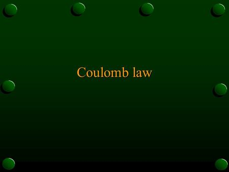 Coulomb law Electric Fields of Force The Force of Electric charges are determined by the type of charge of the objects. unlike charges attract like charges.
