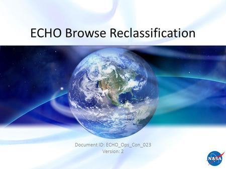 ECHO Browse Reclassification Document ID: ECHO_Ops_Con_023 Version: 2.