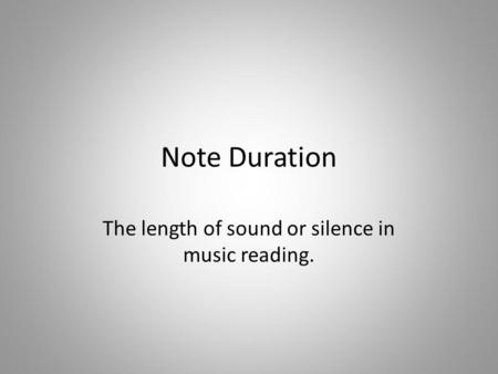 The length of sound or silence in music reading.