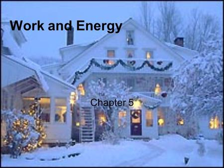Work and Energy Chapter 5. Work Work is defined in physics as the product of the magnitudes of the component of a force along the direction of displacement.