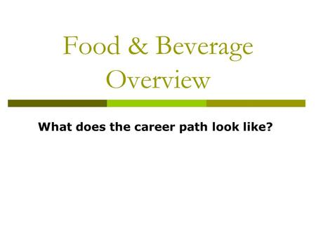 Food & Beverage Overview What does the career path look like?