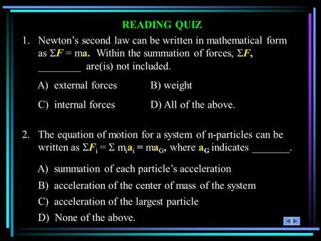 READING QUIZ 1.Newtons second law can be written in mathematical form as F = ma. Within the summation of forces, F, ________ are(is) not included. A) external.