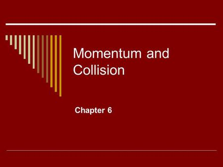 Momentum and Collision Chapter 6. Momentum and Impulse.