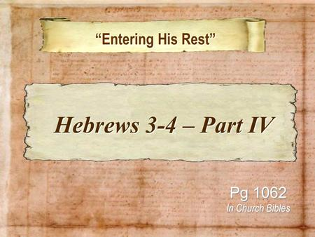 Entering His Rest Entering His Rest Pg 1062 In Church Bibles Hebrews 3-4 – Part IV Hebrews 3-4 – Part IV.