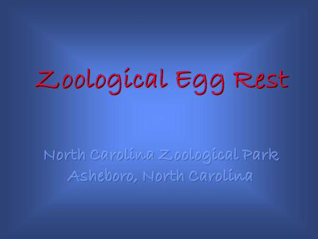 Zoological Egg Rest. The Zoological Egg Rest is located at the North Carolina Zoological Park in Asheboro, North Carolina. It is one of the nearly 80.