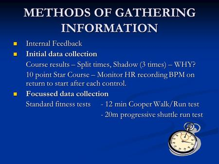 METHODS OF GATHERING INFORMATION Internal Feedback Internal Feedback Initial data collection Initial data collection Course results – Split times, Shadow.