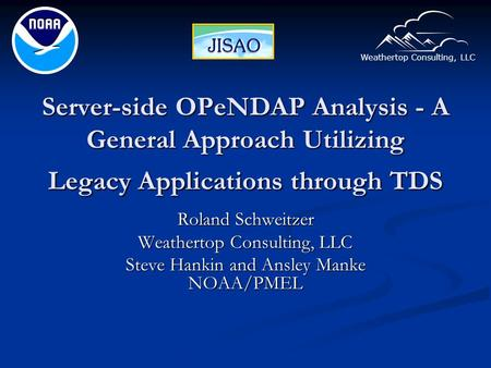 Weathertop Consulting, LLC Server-side OPeNDAP Analysis - A General Approach Utilizing Legacy Applications through TDS Roland Schweitzer Weathertop Consulting,