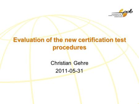 Evaluation of the new certification test procedures Christian Gehre 2011-05-31.