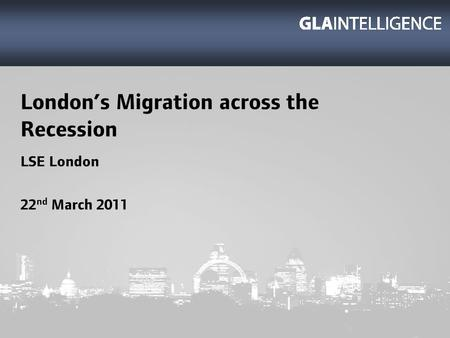 Londons Migration across the Recession LSE London 22 nd March 2011.