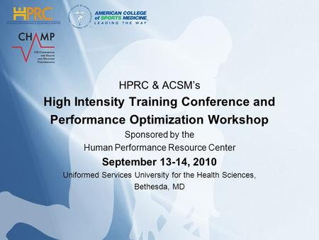 HPRC & ACSMs High Intensity Training Conference and Performance Optimization Workshop Sponsored by the Human Performance Resource Center September 13-14,