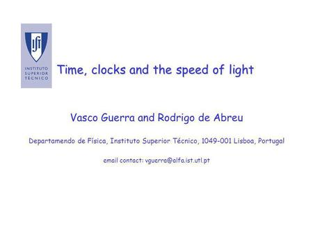 Time, clocks and the speed of light Vasco Guerra and Rodrigo de Abreu Departamendo de Física, Instituto Superior Técnico, 1049-001 Lisboa, Portugal email.