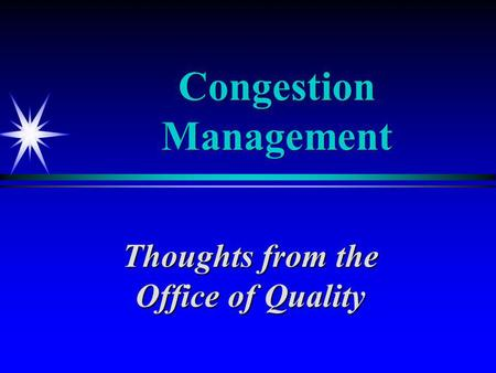 Congestion Management Thoughts from the Office of Quality.