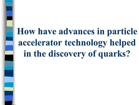 How have advances in particle accelerator technology helped in the discovery of quarks?