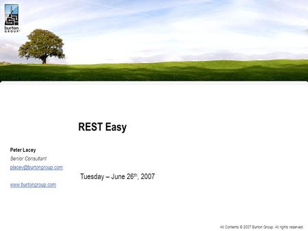 All Contents © 2007 Burton Group. All rights reserved. REST Easy Peter Lacey Senior Consultant  Tuesday – June.