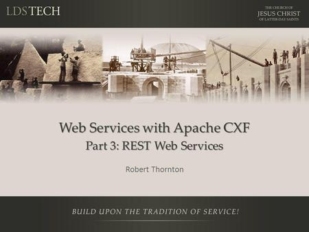 Web Services with Apache CXF Part 3: REST Web Services Robert Thornton.