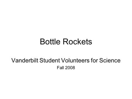 Bottle Rockets Vanderbilt Student Volunteers for Science Fall 2008.