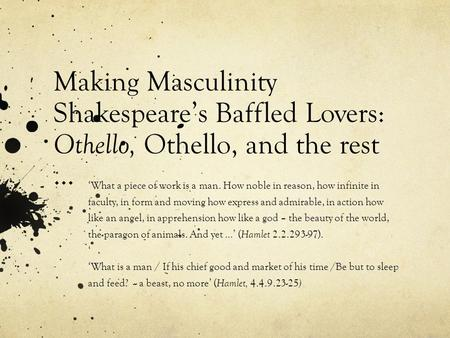 Making Masculinity Shakespeares Baffled Lovers: Othello, Othello, and the rest … What a piece of work is a man. How noble in reason, how infinite in faculty,
