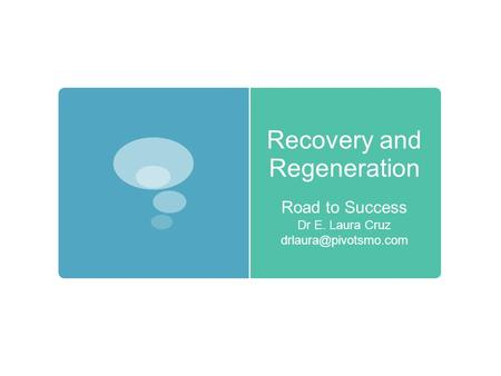 Recovery and Regeneration Road to Success Dr E. Laura Cruz