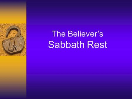 The Believers Sabbath Rest. Sabbath (Hebrew: Shabbāt, Rest or Ceasing Principle of 1 st use. Genesis 2:2 God rested on the 7 th day, or more accurately,