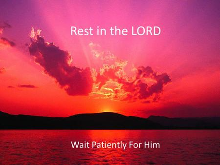 Rest in the LORD Wait Patiently For Him. Spiritual Mountaintop.