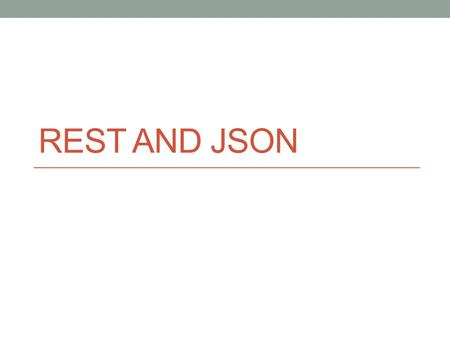 REST AND JSON. Web 2.0 What is Web 2.0? Commonly associated with web applications that facilitate interactive information sharing, interoperability, user-centered.