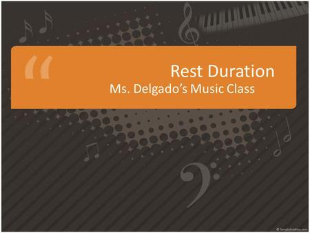 Rest Duration Ms. Delgados Music Class. Rest Duration A Whole Rest receives four full beats.